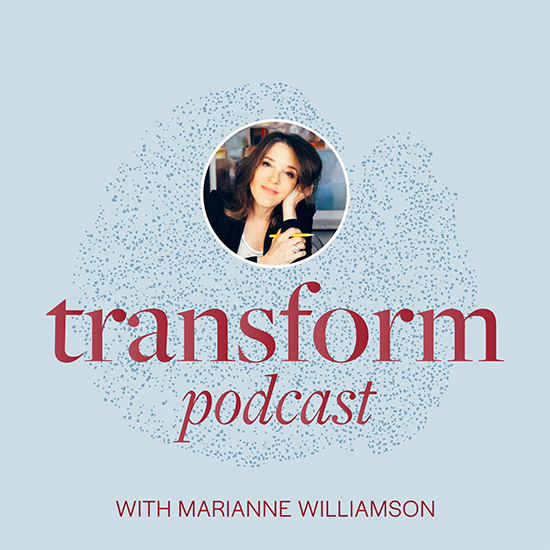 Transform Podcast with Marianne Williamson